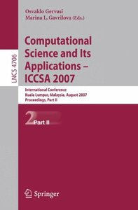 Computational Science and Its Applications - ICCSA 2007: International Conference, Kuala Lumpur, Malaysia, August 26-29, 2007.     Proceedings, Part II ... Science) (Lecture Notes in Computer Science)