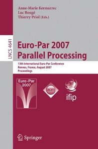 Euro-Par 2007 Parallel Processing: 13th International Euro-Par Conference, Rennes ,France , August 28-31, 2007, Proceedings (Lecture Notes in Computer Science) (Lecture Notes in Computer Science)-cover