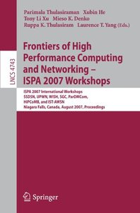 Frontiers of High Performance Computing and Networking - ISPA 2007 Workshops: ISPA 2007 International Workshops, SSDSN, UPWN, WISH, SGC, ParDMCom, HiPCoMB, ... (Lecture Notes in Computer Science)-cover