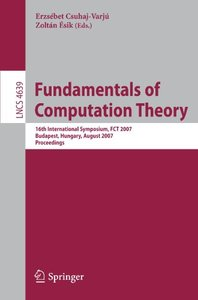 Fundamentals of Computation Theory: 16th International Symposium, FCT 2007, Budapest, Hungary, August 27-30, 2007, Proceedings (Lecture Notes in Computer Science)-cover