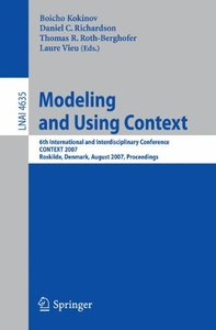 Modeling and Using Context: 6th International and Interdisciplinary Conference, CONTEXT 2007, Roskilde, Denmark, August 20-24, 2007, Proceedings (Lecture Notes in Computer Science)-cover