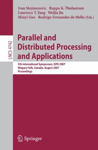 Parallel and Distributed Processing and Applications: 5th International Symposium, ISPA 2007, Niagara Falls, Canada, August 29-31, 2007, Proceedings (Lecture Notes in Computer Science)-cover