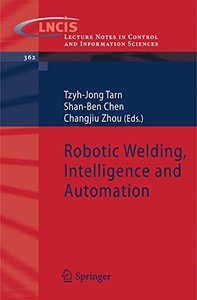 Robotic Welding, Intelligence and Automation (Lecture Notes in Control and Information Sciences) (Lecture Notes in Control and Information Sciences)-cover