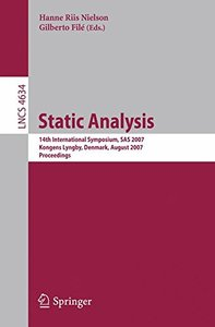 Static Analysis: 14th International Symposium, SAS 2007, Kongens Lyngby, Denmark, August 22-24, 2007, Proceedings (Lecture Notes in Computer Science)-cover