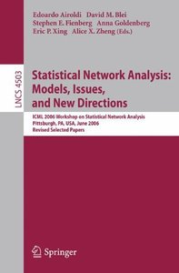 Statistical Network Analysis: Models, Issues, and New Directions: ICML 2006 Workshop on Statistical Network Analysis, Pittsburgh, PA, USA, June 29, 2006, ... Papers (Lecture Notes in Computer Science)-cover