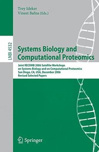 Systems Biology and Computational Proteomics: Joint RECOMB 2006 Satellite Workshops on Systems Biology, and on Computational Proteomics, San Diego, CA, ... Papers (Lecture Notes in Computer Science)-cover