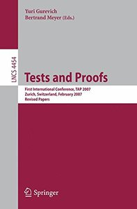 Tests and Proofs: First International Conference, TAP 2007  Zurich, Switzerland, February 12-13, 2007  Revised Papers (Lecture Notes in Computer Science)-cover