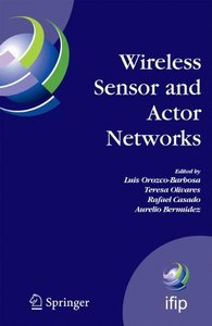 Wireless Sensor and Actor Networks: IFIP WG 6.8  First International Conference on Wireless Sensor and Actor Networks, WSAN'07, Albacete, Spain, September ... Federation for Information Processing)-cover