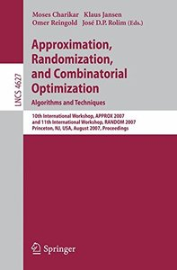 Approximation, Randomization, and Combinatorial Optimization. Algorithms and Techniques: 10th International Workshop, APPROX 2007, and 11th International ... (Lecture Notes in Computer Science)-cover