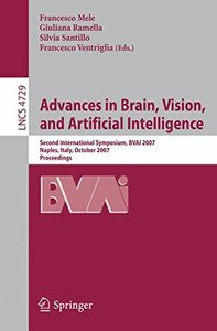 Advances in Brain, Vision, and Artificial Intelligence: Second International Symposium, BVAI 2007, Naples, Italy, October 10-12, 2007, Proceedings (Lecture Notes in Computer Science)-cover