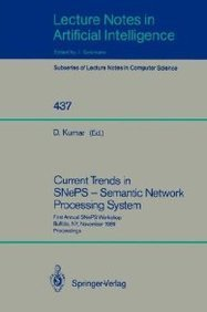 Current Trends in SNePS - Semantic Network Processing System: First Annual SNePS Workshop, Buffalo, NY, November 13, 1989, Proceedings (Lecture Notes in Computer Science)-cover