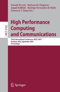 High Performance Computing and Communications: Third International Conference, HPCC 2007, Houston, USA, September 26-28, 2007, Proceedings (Lecture Notes in Computer Science)