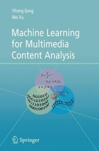Machine Learning for Multimedia Content Analysis (Multimedia Systems and Applications)