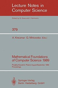 Mathematical Foundations of Computer Science 1989: Porabka-Kozubnik, Poland, August 28 - September 1, 1989. Proceedings (Lecture Notes in Computer Science)-cover
