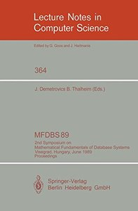 MFDBS 89: 2nd Symposium on Mathematical Fundamentals of Database Systems, Visegrad, Hungary, June 26-30, 1989. Proceedings (Lecture Notes in Computer Science)