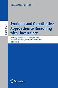 Symbolic and Quantitative Approaches to Reasoning with Uncertainty: 9th European Conference, ECSQARU 2007, Hammamet, Tunisia, October 31 - November 2, ... (Lecture Notes in Computer Science)-cover