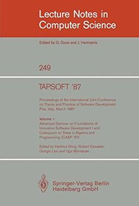 TAPSOFT '87. Proceedings of the International Joint Conference on Theory and Practice of Software Development, Pisa, Italy, March 1987-cover