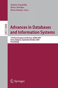 Advances in Databases and Information Systems: 11th East European Conference, ADBIS 2007, Varna, Bulgaria, September 29-October 3, 2007, Proceedings (Lecture Notes in Computer Science)-cover