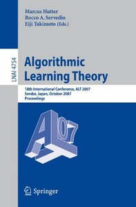 Algorithmic Learning Theory: 18th International Conference, ALT 2007, Sendai, Japan, October 1-4, 2007, Proceedings (Lecture Notes in Computer Science)-cover