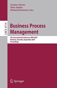 Business Process Management: 5th International Conference, BPM 2007, Brisbane, Australia, September 24-28, 2007, Proceedings (Lecture Notes in Computer Science)-cover