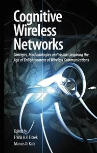 Cognitive Wireless Networks: Concepts, Methodologies and VisionsInspiring the Age of Enlightenment of Wireless Communications (Hardcover)-cover