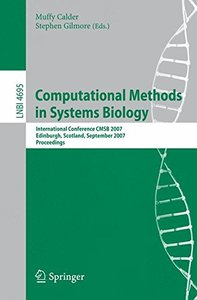 Computational Methods in Systems Biology: International Conference CMSB 2007, Edinburgh, Scotland, September 20-21, 2007, Proceedings (Lecture Notes in Computer Science)