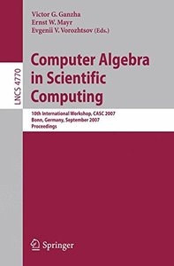 Computer Algebra in Scientific Computing: 10th International Workshop, CASC 2007, Bonn, Germany, September 16-20, 2007, Proceedings (Lecture Notes in Computer Science)-cover
