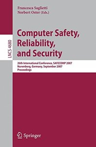 Computer Safety, Reliability, and Security: 26th International Conference, SAFECOMP 2007, Nurmberg, Germany, September 18-21, 2007, Proceedings (Lecture Notes in Computer Science)