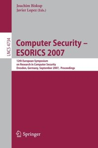 Computer Security - ESORICS 2007: 12th European Symposium On Research In Computer Security, Dresden, Germany, September 24 - 26, 2007, Proceedings (Lecture Notes in Computer Science)-cover