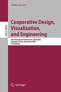 Cooperative Design, Visualization, and Engineering: 4th International Conference, CDVE 2007, Shanghai,China, September 16-20, 2007 (Lecture Notes in Computer Science)