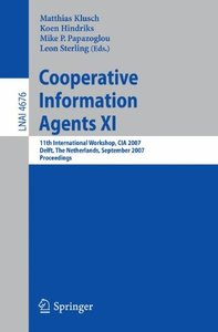 Cooperative Information Agents XI: 11th International Workshop, CIA 2007, Delft, The Netherlands, September 19-21, 2007, Proceedings (Lecture Notes in Computer Science)-cover
