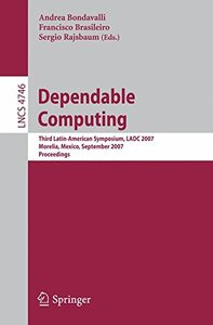 Dependable Computing: Third Latin-American Symposium, LADC 2007, Morelia, Mexico, September 26-28, 2007, Proceedings (Lecture Notes in Computer Science)-cover