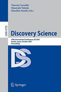 Discovery Science: 10th International Conference, DS 2007 Sendai, Japan, October 1-4, 2007Proceedings (Lecture Notes in Computer Science)-cover