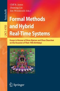 Formal Methods and Hybrid Real-Time Systems: Essays in Honour of Dines Bjorner and Zhou Chaochen on the Occasion of Their 70th Birthdays (Lecture Notes in Computer Science)-cover
