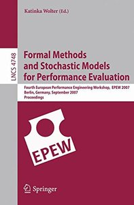 Formal Methods and Stochastic Models for Performance Evaluation: Fourth European Performance Engineering Workshop, EPEW 2007, Berlin, Germany, September ... (Lecture Notes in Computer Science)