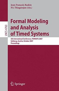 Formal Modeling and Analysis of Timed Systems: 5th International Conference, FORMATS 2007, Salzburg, Austria, October 3-5, 2007, Proceedings (Lecture Notes in Computer Science)