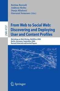 From Web to Social Web: Discovering and Deploying User and Content Profiles: Workshop on Web Mining, WebMine 2006, Berlin, Germany, September 18, 2006 (Lecture Notes in Computer Science)