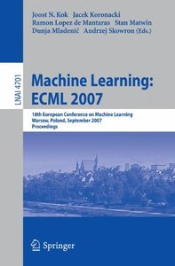 Machine Learning: ECML 2007: 18th European Conference on Machine Learning, Warsaw, Poland, September 17-21, 2007, Proceedings (Lecture Notes in Computer Science)-cover