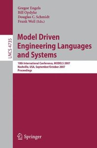 Model Driven Engineering Languages and Systems: 10th International Conference, MoDELS 2007, Nashville, USA, September 30 - October 5, 2007, Proceedings (Lecture Notes in Computer Science)-cover