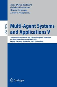 Multi-Agent Systems and Applications V: 5th International Central and Eastern European Conference on Multi-Agent Systems, CEEMAS 2007, Leipzig, Germany, ... (Lecture Notes in Computer Science)-cover
