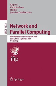 Network and Parallel Computing: IFIP International Conference, NPC 2007, Dalian, China, September 18-21, 2007, Proceedings (Lecture Notes in Computer Science)-cover