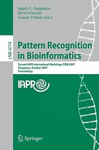 Pattern Recognition in Bioinformatics: Second IAPR International Workshop, PRIB 2007, Singapore, October 1-2, 2007, Proceedings (Lecture Notes in Computer Science)-cover