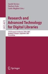 Research and Advanced Technology for Digital Libraries: 11th European Conference, ECDL 2007, Budapest, Hungary, September 16-21, 2007, Proceedings (Lecture Notes in Computer Science)-cover