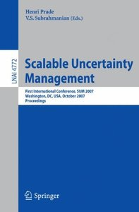 Scalable Uncertainty Management: First International Conference, SUM 2007, Washington, DC, USA, October 10-12, 2007, Proceedings (Lecture Notes in Computer Science)