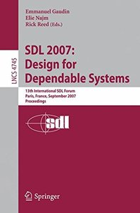 SDL 2007: Design for Dependable Systems: 13th International SDL Forum, Paris, France, September 18-21, 2007, Proceedings (Lecture Notes in Computer Science)