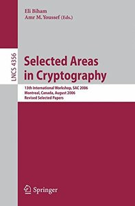 Selected Areas in Cryptography: 13th International Workshop, SAC 2006, Montreal, Canada, August 17-18, 2006, Revised Selected Papers (Lecture Notes in Computer Science)-cover