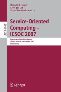 Service-Oriented Computing - ICSOC 2007: Fifth International Conference, Vienna, Austria, September 17-20, 2007, Proceedings (Lecture Notes in Computer Science)-cover
