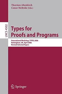 Types for Proofs and Programs: International Workshop, TYPES 2006, Nottingham, UK, April 18-21, 2006,  Revised Selected Papers (Lecture Notes in Computer Science)