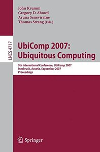 UbiComp 2007: Ubiquitous Computing: 9th International Conference, UbiComp 2007, Innsbruck, Austria, September 16-19, 2007, Proceedings (Lecture Notes in Computer Science)-cover