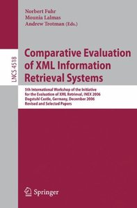 Comparative Evaluation of XML Information Retrieval Systems: 5th International Workshop of the Initiative for the Evaluation of XML Retrieval, INEX 2006 ... Papers (Lecture Notes in Computer Science)-cover